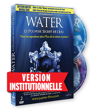 Water, Le Pouvoir Secret de L'eau  - Version Institutionnelle